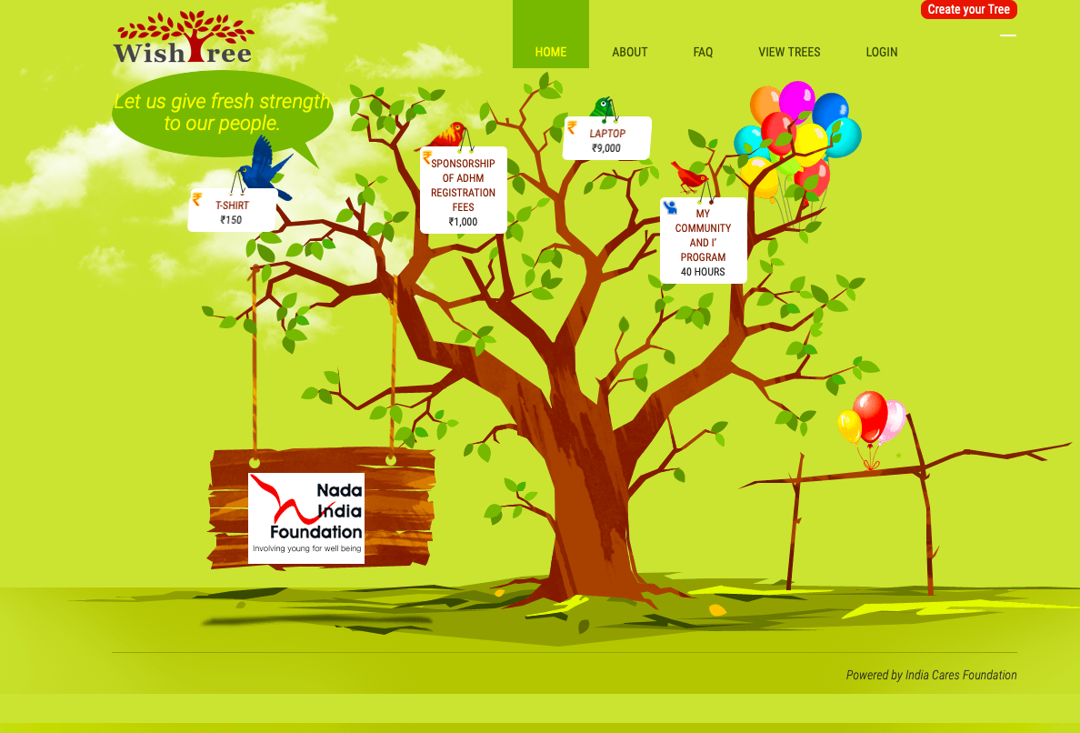 Wishes on the wish tree are the actual requirements. It's also a great way to give back in a tangible manner and everyone can find something or the other they can contribute.You can choose to purchase the requirement and deliver the same or contribute an amount that will help the Nada India to purchase the item. Please visit Nada India click