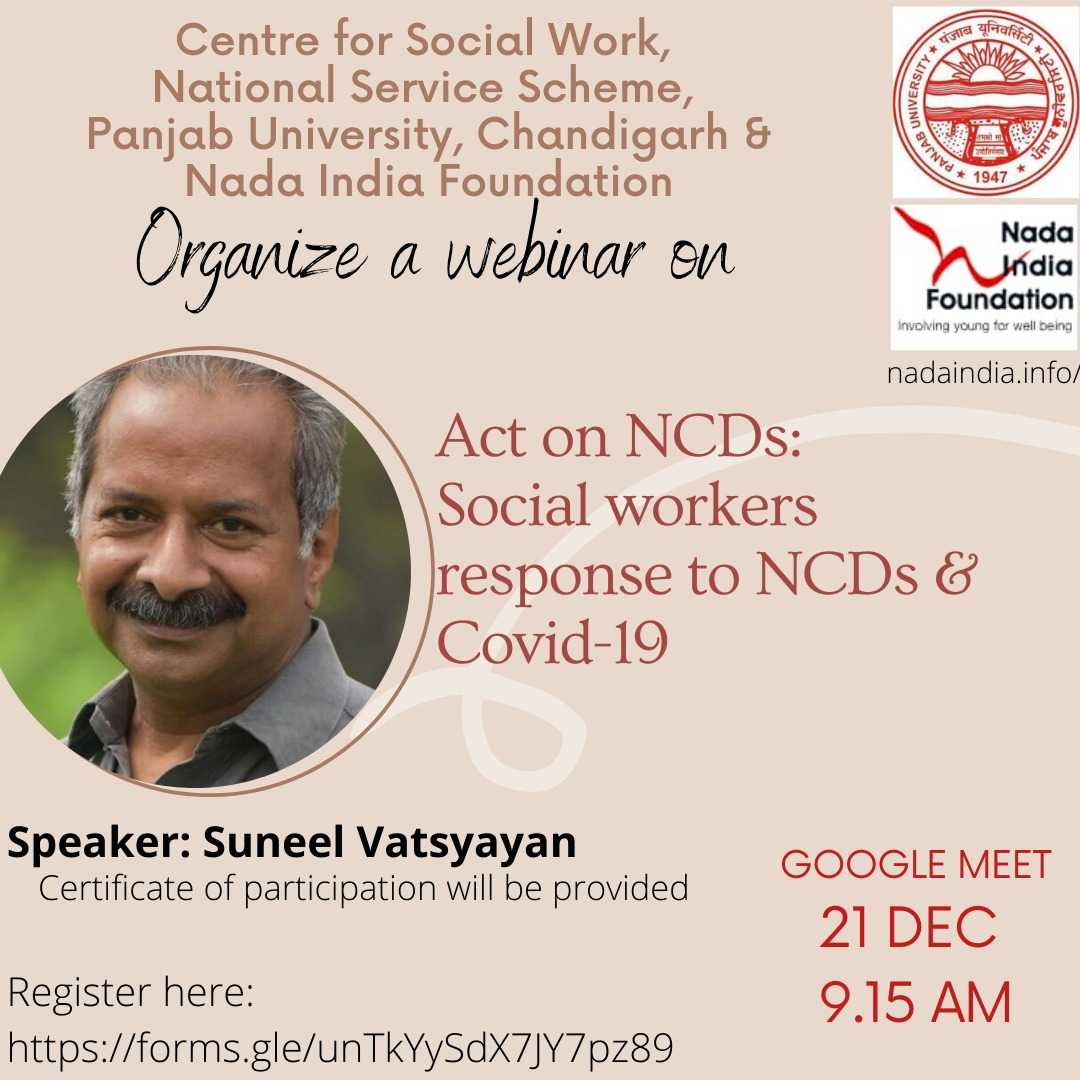 Greetings! Centre for Social Work, NSS, Panjab University and Nada India Foundation, New Delhi invite you to join the webinar on 'Act on NCDs: Social Workers response to NCDs & Covid-19'. Date: 21dec (Monday) Time: 9.15am Certificate of participation will be provided Register here: https://forms.gle/unTkYySdX7JY7pz89